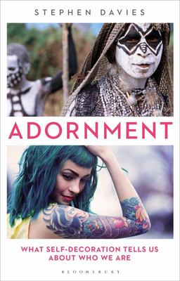 Adornment - What Self-Decoration Tells Us about Who We Are