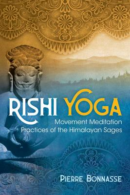 Rishi Yoga - Movement Meditation Practices of the Himalayan Sages