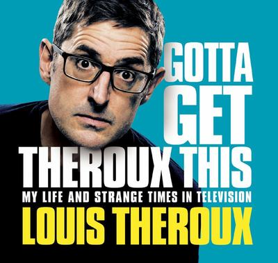 Gotta Get Theroux This My Life and Strange Times on Television
