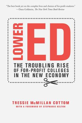 Lower Ed - The Troubling Rise of for-Profit Colleges in the New Economy