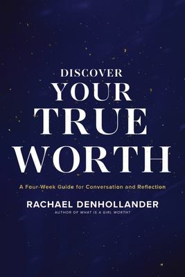 Discover Your True Worth - A Four-Week Guide to Conversation and Reflections