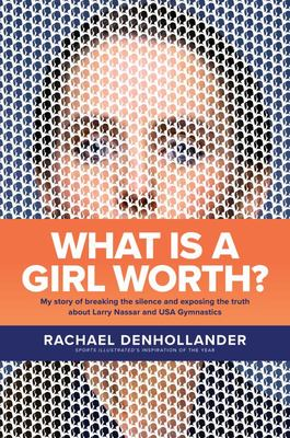 What Is a Girl Worth? - My Story of Breaking the Silence and Exposing the Truth about Larry Nassar and USA GymnasticsMy Story of Breaking the Silence and Exposing the Truth about Larry Nassar and USA Gymnastics
