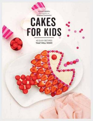 Cakes for Kids: 40 Easy Recipes That Will Wow!
