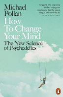 How To Change Your Mind: The New Science of Psychedelics (PB)