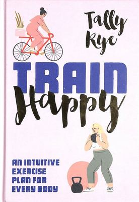 Train Happy - An Intuitive Exercise Plan for Life