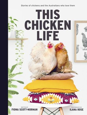 This Chicken Life - Stories of Chickens and the Australians Who Love Them