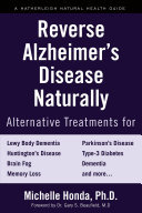 Reverse Alzheimer's Disease Naturally - Alternative Treatments for Dementia Including Alzheimer's Disease