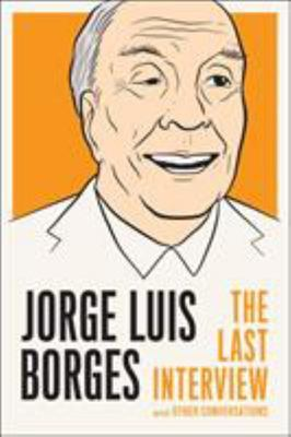 Jorge Luis Borges - The Last Interview and Other Conversations