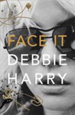 Face It (Debbie Harry Memoirs) HB