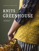 Knits from the Greenhouse : Knitting Patterns for Plant-Based Fibers