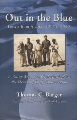 Out in the Blue - Letters from Arabia, 1937-1940 - A Young American Geologist Explores the Deserts of Early Saudi Arabia