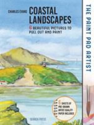 Paint Pad Artist, the: Coastal Landscapes - 6 Beautiful Pictures to Pull Out and Paint