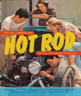 The All-American Hot Rod - The Cars. the Legends. the Passion