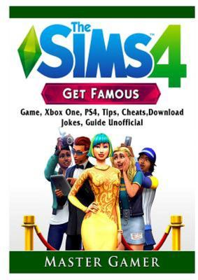 The Sims 4 Get Famous Game, Xbox One, Ps4, Tips, Cheats, Download, Jokes, Guide Unofficial