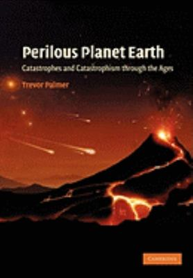 Perilous Planet Earth - Catastrophes and Catastrophism Through the Ages