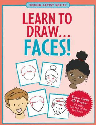 Faces! - Learn to Draw... (Young Artist Series) (0758)