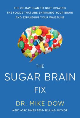 The Sugar Brain Fix - The 28-Day Plan to Quit Craving the Foods That Are Shrinking Your Brain and Expanding Your Waistline