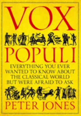 Vox Populi: Everything You Wanted to Know about the Classical World but Were Afraid to Ask