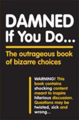 Damned If You Do ... - The Outrageous Book of Bizarre Choices