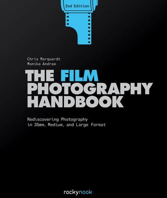 The Film Photography Handbook - Rediscovering Photography in 35mm, Medium, and Large Format