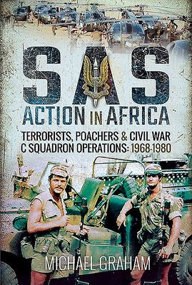 SAS Action in Africa - Terrorists, Poachers and Civil War C Squadron Operations: 1968-1980