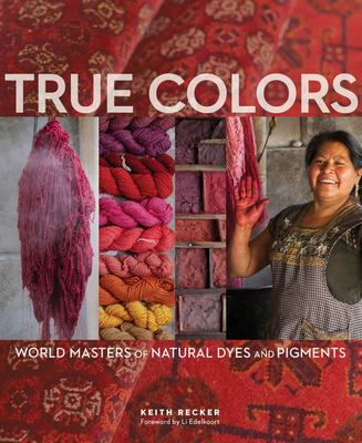 True Colors - World Masters of Natural Dyes and Pigments