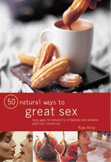 50 Natural Ways to Feel Sexy: Easy Ways to Naturally Stimulate and Enhance Physical Sensation