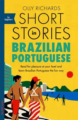 Short Stories in Brazilian Portuguese for Beginners - Read for Pleasure at Your Level, Expand Your Vocabulary and Learn Brazilian Portuguese the Fun Way!
