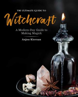 The Ultimate Guide to Witchcraft - A Modern-Day Guide to Making Magick