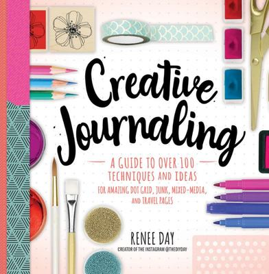 DIY Creative Journaling - Over 100 Ideas and Techniques for Amazing Dot Grid, Junk, Mixed Media, and Travel Pages