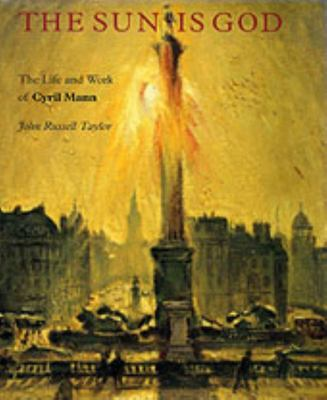 The Sun Is God: The Life and Work of Cyril Mann (1911-80)