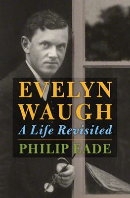Evelyn Waugh - A Life Revisited