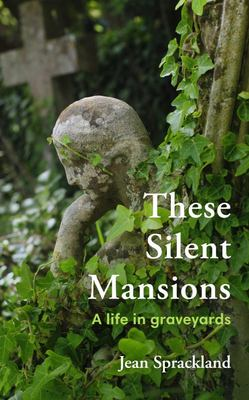These Silent Mansions - A Life in Graveyards