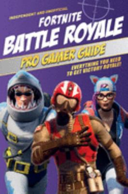 Fortnite Battle Royale Pro Gamer Guide - Everything You Need to Get Victory Royale!