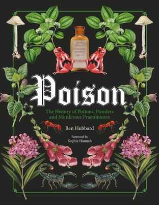 Poison - The History of Potions, Powders and Murderous Practitioners