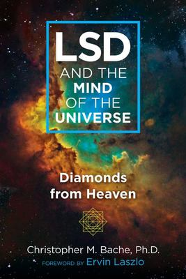 LSD and the Mind of the Universe - Diamonds from Heaven