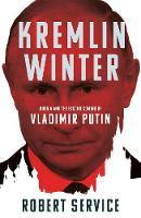Kremlin Winter: Russia and the Second Coming of Vladimir Putin