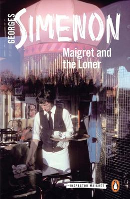 Maigret and the Loner - Inspector Maigret #73