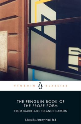 The Penguin Book of the Prose Poem - From Baudelaire to Anne Carson