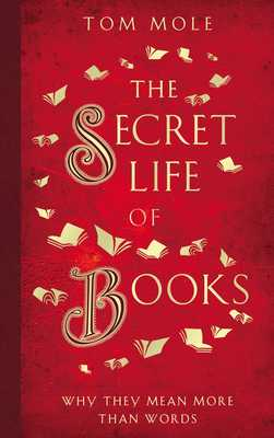 The Secret Life of Books: Why They Are So Much More Than Just Words