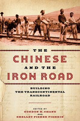 The Chinese and the Iron Road - Building the Transcontinental Railroad