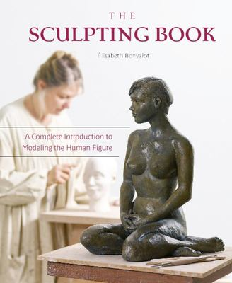 The Sculpting Book - A Complete Introduction to Modeling the Human Figure