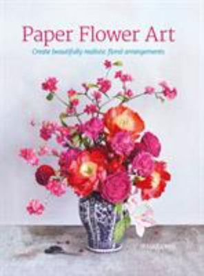 Paper Flower Art - Create Beautifully Realistic Floral Arrangement