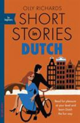 Short Stories in Dutch for Beginners - Read for Pleasure at Your Level, Expand Your Vocabulary and Learn Dutch the Fun Way!
