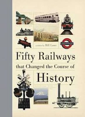 Fifty Railways That Changed the Course of History (HB)