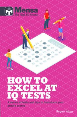 Mensa: How to Excel at IQ Tests: A Series of Mensa Tests and Tips to Transform Your Scores
