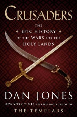 Crusaders - The Epic History of the Wars for the Holy Lands