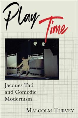 Play Time - Jacques Tati and Comedic Modernism