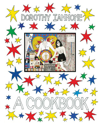 Dorothy Iannone - A Cookbook