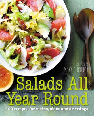 Salads All Year Round - 100 Recipes for Mains, Sides and Dressings